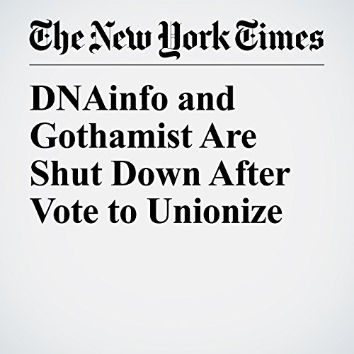 DNAinfo and Gothamist Are Shut Down After Vote to Unionize audiobook cover art