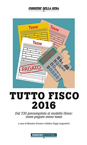 Tutto Fisco 2016: Dal 730 precompilato al modello Unico: come pagare meno tasse (Italian Edition)