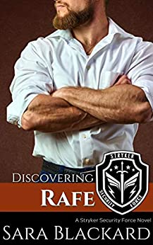 Discovering Rafe: A Sweet Romantic Suspense (Stryker Security Force Book 5) by [Sara Blackard]