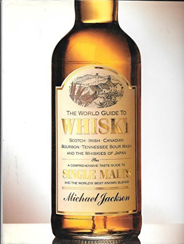 Price comparison product image The World Guide to Whisky: Scotch Irish Canadian Bourbon Tennessee Sour Mash and the Whiskies of Japan Plus a Comprehensive Taste Guide to Single Malt