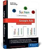 Google Ads: Das umfassende Handbuch. Google-Ads-Kampagnen erfolgreich planen und durchführen
