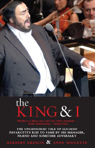 The King and I: The Uncensored Tale of Luciano Pavarottis Rise to Fame by his Manager, Friend and Sometime Adversary (English Edition)