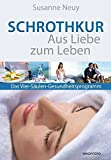 Schrothkur - Aus Liebe zum Leben: Das Vier-Säulen-Gesundheitsprogramm