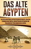 Das Alte Aegypten: Ein fesselnder Fuehrer zur aegyptischen Geschichte, den alten Pyramiden und Tempeln, zur aegyptischen Mythologie und Pharaonen wie Tutanchamun und Kleopatra