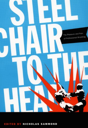 Steel Chair to the Head: The Pleasure and Pain of Professional Wrestling (English Edition)