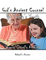 God's Ancient Counsel for Today's Youth: Proverbs Topically Arranged