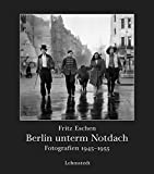 Berlin unterm Notdach: Fotografien 1945-1955 - Jens Bove