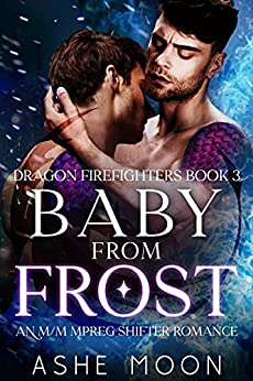 Baby From Frost: An M/M Mpreg Shifter Romance (Dragon Firefighters Book 3) by [Ashe Moon]