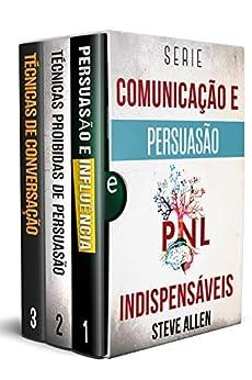 Série Comunicação e Persuasão indispensáveis (Box set digital): Série de 3 livros: Persuasão e influência, Técnicas proibidas de persuasão e Técnicas de conversação por [Steve Allen]