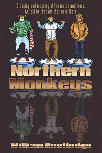 Northern Monkeys: Dressing and messing at the match and more as told by the lads who were there