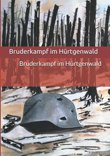 Bruderkampf im Hürtgenwald (Geschichten...