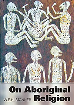 On Aboriginal Religion by [W.E.H. Stanner, Francesca Merlan, L.R. Hiatt]