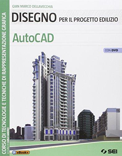 Disegno per il progetto edilizio. AutoCAD. Per le Scuole superiori. Con DVD