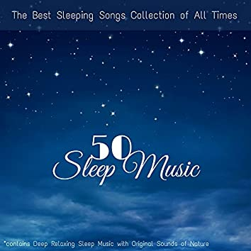 Sleep Music 50 - The Best Sleeping Songs Collection of All Times (contains Deep Relaxing Sleep Music with Original Sounds of Nature)