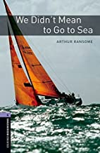Oxford Bookworms Library: Stage 4: We Didn't Mean to Go to Sea: 1400 Headworms (Oxford Bookworms ELT) by Arthur Ransome (2...