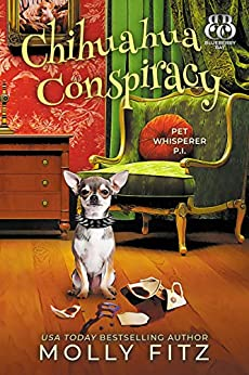 Chihuahua Conspiracy: A Hilarious Cozy Mystery with One Very Entitled Cat Detective (Pet Whisperer P.I. Book 6) by [Molly Fitz, Blueberry Bay]