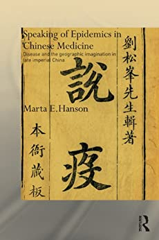 Speaking of Epidemics in Chinese Medicine: Disease and the Geographic Imagination in Late Imperial China (Needham Research Institute Series) (English Edition) par [Marta Hanson]