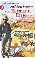 Auf den Spuren von Hermann Hesse: Calw, Maulbronn, Tuebingen, Basel, Gaienhofen, Bern und Montagnola