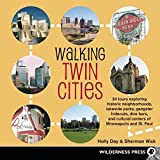 Walking Twin Cities: 34 tours exploring historic neghborhoods, lakeside parks, gangster hideouts, dive bars, and cultural centers of Minneapolis-St. Paul