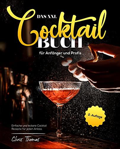 Das XXL Cocktail Buch für Anfänger und Profis: Einfache und leckere Cocktail Rezepte für jeden Anlass (German Edition)