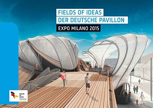 Fields of Ideas. Der Deutsche Pavillon EXPO Milano 2015