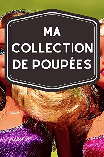 Ma collection de poupées: Carnet de notes avec tableaux clairs et designs pour suivre et classer votre inventaire de poupées (figurines, miniatures, porcelaines, barbies…)