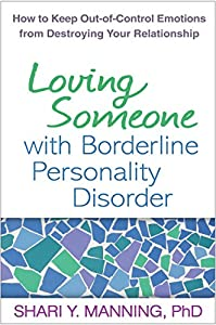 Cover image for Loving Someone with Borderline Personality Disorder: How to Keep Out-of-Control Emotions from Destroying Your Relationship.