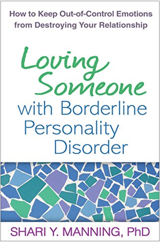 Loving Someone with Borderline Personality Disorder: How to Keep Out-of-Control Emotions from Destroying Your Relationship (English Edition)