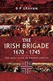 The Irish Brigade 1670–1745: The Wild Geese in French Service