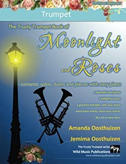 The Trusty Trumpet Book of Moonlight and Roses: romantic solos, duets, and pieces with easy piano. All tunes in easy keys,...