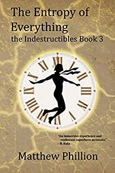 The Entropy of Everything: The Indestructibles Book 3 by [Matthew Phillion]