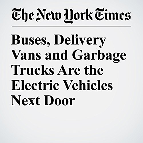 Buses, Delivery Vans and Garbage Trucks Are the Electric Vehicles Next Door copertina