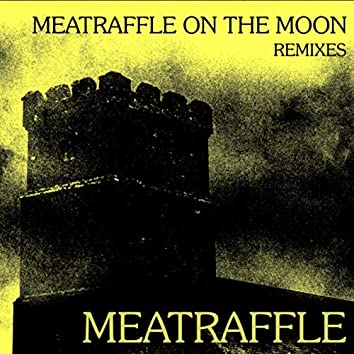 Meatraffle On The Moon (Remixes)