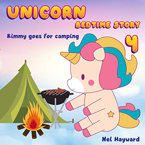 Unicorn Bedtime Story 4: Kimmy goes for camping | Unicorn Before Sleep Story Book for kids age 2-6 years old | Gifts for girls (Kimmy Unicorn) (English Edition)