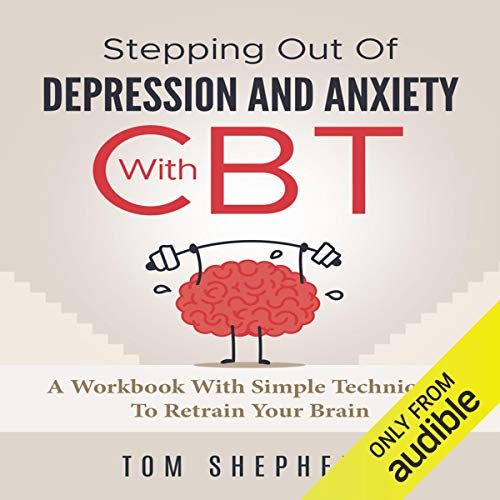 Cognitive Behavioral Therapy     Stepping Out of Depression and Anxiety with CBT: A Workbook with Simple Techniques to Retrain Your Brain              By:                                                                                                                                 Tom Shepherd                               Narrated by:                                                                                                                                 Commodore James                      Length: 2 hrs and 42 mins     75 ratings     Overall 4.6