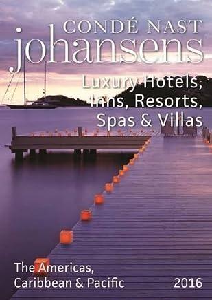 Conde Nast Johansens Luxury Hotels, Inns, Resorts, Spas & Villas the Americas, Caribbean & Pacific 2016