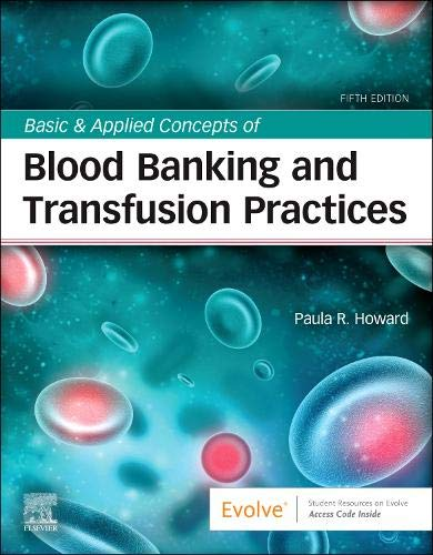 Compare Textbook Prices for Basic & Applied Concepts of Blood Banking and Transfusion Practices 5 Edition ISBN 9780323697392 by Howard MS  MPH  MT(ASCP)SBB, Paula R.