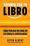 Cómo publicar un libro sin editoriales chupasangre: Guía de 7 pasos para autopublicar en Amazon (Triunfa con tu libro)