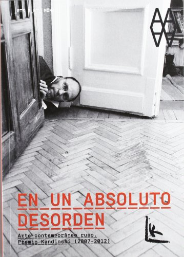 En un desorden absoluto.: Arte Ruso contemporáneo. Premios Kandinsky 2007-2012 (Libros de Autor)