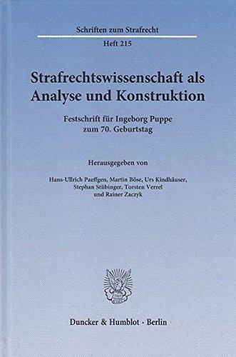 Strafrechtswissenschaft als Analyse und Konstruktion.: Festschrift für Ingeborg Puppe zum 70. Geburtstag. (Schriften zum Strafrecht, Band 215)