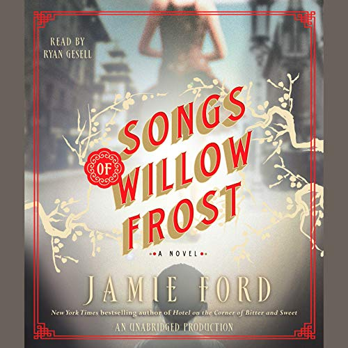 Songs of Willow Frost     A Novel              By:                                                                                                                                 Jamie Ford                               Narrated by:                                                                                                                                 Ryan Gesell                      Length: 12 hrs and 41 mins     226 ratings     Overall 4.0