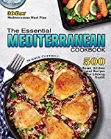 The Essential Mediterranean Cookbook: 500 Vibrant, Kitchen-Tested Recipes for Lifelong Health (30-Day Mediterranean Meal Plan)
