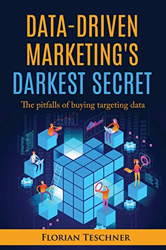 Data-Driven Marketing\'s Darkest Secret: The pitfalls of buying targeting data (English Edition)