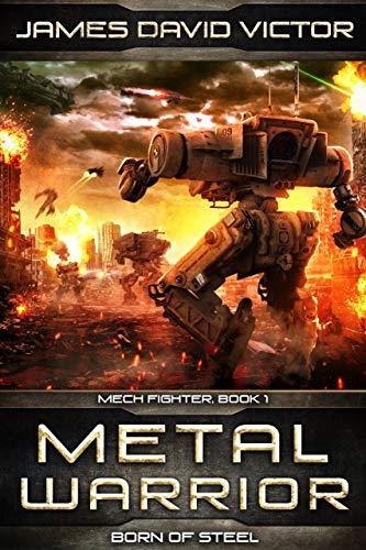 Metal Warrior: Born of Steel (Mech Fighter Book 1) by [James David Victor]