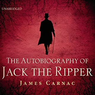 The Autobiography of Jack the Ripper                   By:                                                                                                                                 James Carnac                               Narrated by:                                                                                                                                 Mark Meadows,                                                                                        Christian Rodska                      Length: 8 hrs and 52 mins     11 ratings     Overall 3.8