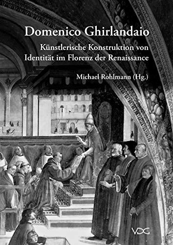 Domenico Ghirlandaio: Künstlerische Konstruktion von Identität im Florenz der Renaissance (German Edition)