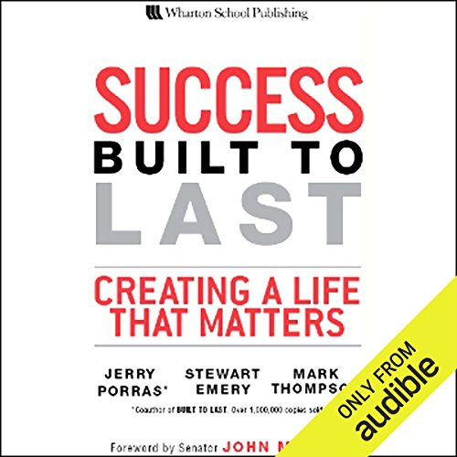 Success Built to Last     Creating a Life that Matters              By:                                                                                                                                 Jerry Porras,                                                                                        Stewart Emery,                                                                                        Mark Thompson                               Narrated by:                                                                                                                                 Jerry Porras,                                                                                        Stewart Emery,                                                                                        Mark Thompson                      Length: 6 hrs and 5 mins     371 ratings     Overall 3.9