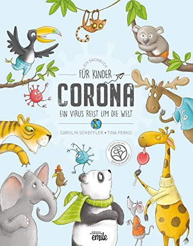 Corona, ein Virus reist um die Welt : Ein Sachbuch für Kinder über den Umgang mit dem Coronavirus