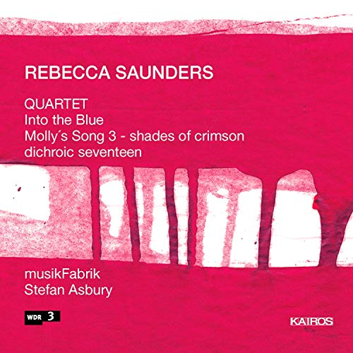 Rebecca Saunders: Quartet, Into the Blue, Molly's Song 3 & Dichroic Seventeen