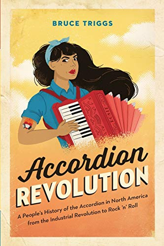 Price comparison product image Accordion Revolution: A Peoples History of the Accordion in North America from the Industrial Revolution to Rock and Roll